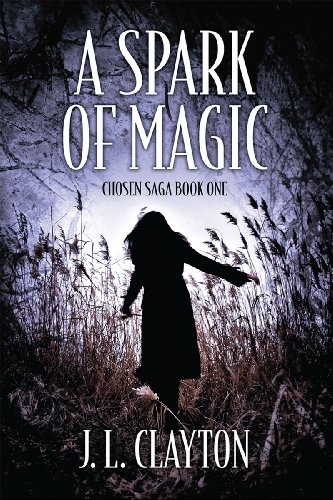 Book: A Spark Of Magic - Chosen Saga Book One by J. L. Clayton