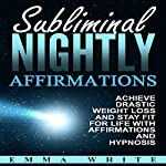 Subliminal Nightly Affirmations: Achieve Drastic Weight Loss and Stay Fit for Life with Affirmations and Hypnosis | Emma White
