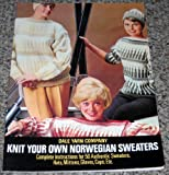 Knit Your Own Norwegian Sweaters: Complete Instructions for 50 Authentic Sweaters, Hats, Mittens, Gloves, Caps, Etc.