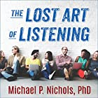 The Lost Art of Listening, Second Edition: How Learning to Listen Can Improve Relationships Hörbuch von Michael P. Nichols PhD Gesprochen von: Sean Runnette