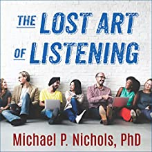The Lost Art of Listening, Second Edition: How Learning to Listen Can Improve Relationships Audiobook by Michael P. Nichols PhD Narrated by Sean Runnette