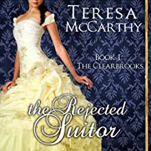 The Rejected Suitor: The Clearbrooks, Book 1 (       UNABRIDGED) by Teresa McCarthy Narrated by Pearl Hewitt
