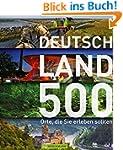 Entdecke Deutschland - 500 Orte, die...