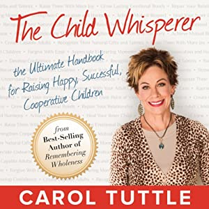 The Child Whisperer: The Ultimate Handbook for Raising Happy, Successful, and Cooperative Children | [Carol Tuttle]