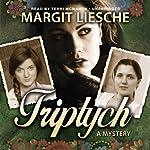 Triptych: A Mystery   Margit Liesche