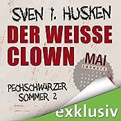 Der weiße Clown. Mai (Pechschwarzer Sommer 2) | Sven I. Hüsken