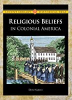 Religious Beliefs in Colonial America (Lucent Library of Historical Eras)