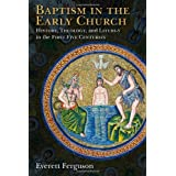 Baptism in the Early Church: History, Theology, and Liturgy in the First Five Centuries ~ Everett Ferguson