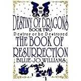 The Destiny of Dragons 2: The Book of Resurrectiondi Billie-Jo Williams
