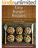Easy Burger Recipes: New and Unique Burger Recipes That Are Delicious And Easy To Make (The Easy Recipe)