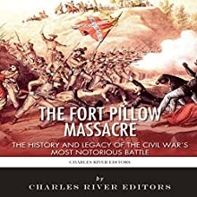 The Fort Pillow Massacre: The History and Legacy of the Civil War's Most Notorious Battle (       UNABRIDGED) by Charles River Editors Narrated by Troy McElfresh