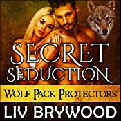Secret Seduction: Wolf Pack Protector, Book 1 | Liv Brywood