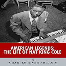 American Legends: The Life of Nat King Cole (       UNABRIDGED) by Charles River Editors Narrated by Alex L. Vincent