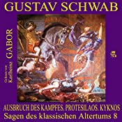 Ausbruch des Kampfes, Protesilaos, Kyknos (Sagen des klassischen Altertums 8) | Gustav Schwab