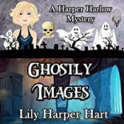 Ghostly Images: A Harper Harlow Mystery, Book 5 | Lily Harper Hart
