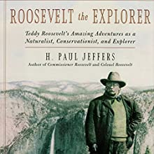 Roosevelt the Explorer: Teddy Roosevelt's Amazing Adventures as a Naturalist, Conservationist, and Explorer Audiobook by Paul H. Jeffers Narrated by Stephen Hoye