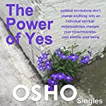 The Power of Yes: Political Revolutions Don't Change Anything, Only an Individual, Spiritual Metamorphosis Changes Your Consciousness, Your Silence, Your Being |  OSHO