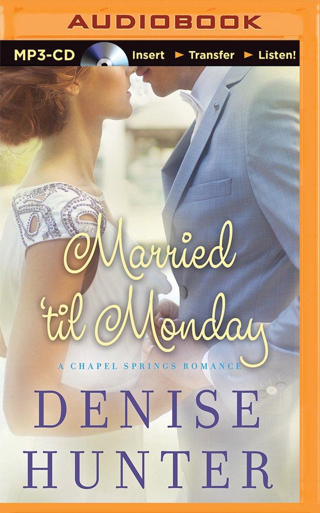 Married 'til Monday (A Chapel Springs Romance): Denise Hunter ...