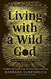 Living with a Wild God: A Nonbeliever's Search for the Truth about Everything (English Edition)