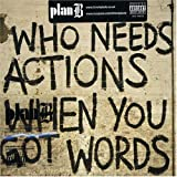 Who Needs Actions When You Got Wordsby Plan B