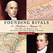Founding Rivals: Madison vs. Monroe, the Bill of Rights, and the Election that Saved a Nation | [Chris DeRose]