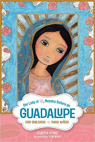 Our Lady of Guadalupe for Children/Nuestra Señora de Guadalupe para niños (English and Spanish Edition) written by Lupita Vital