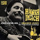 Cod Liver Oil and Orange Juice: The Transatlantic Anthology Hamish Imlach