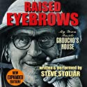 Raised Eyebrows: My Years Inside Groucho's House (       UNABRIDGED) by Steve Stoliar Narrated by Steve Stoliar