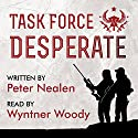 Task Force Desperate: American Praetorians, Book 1 (       UNABRIDGED) by Peter Nealen Narrated by Wyntner Woody