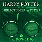Harry Potter und die Heiligtümer des Todes (Harry Potter 7) [Harry Potter and the Deathly Hallows] | J.K. Rowling