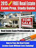 2015 Almost Free Real Estate Exam Prep. Study Guide: How to Pass the Real Estate License Exam Without Even Studying!