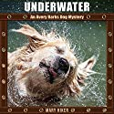 Underwater: An Avery Barks Dog Mystery: Avery Barks Cozy Dog Mysteries, Book 4 Audiobook by Mary Hiker Narrated by Angel Clark