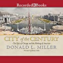 City of the Century: The Epic of Chicago and the Making of America (       UNABRIDGED) by Donald L. Miller Narrated by Johnny Heller