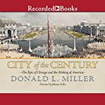 City of the Century: The Epic of Chicago and the Making of America | Donald L. Miller