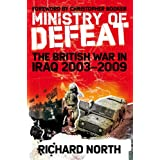 Ministry of Defeat: The British War in Iraq 2003-2009by Richard North