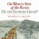 On Which Side of the Road Do the Flowers Grow? (       UNABRIDGED) by Wendell E. Mettey Narrated by Deb Thomas