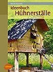 Ideenbuch Hühnerställe: Schritt für S...