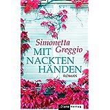 "Mit nackten H�nden: Romanvon ""Simonetta Greggio"""