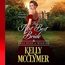 The Next Best Bride: Once Upon a Wedding Audiobook by Kelly McClymer Narrated by Arielle Lipshaw