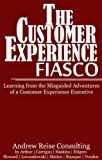 img - for The Customer Experience Fiasco - Learning from the Misguided Adventures of a Customer Experience Executive book / textbook / text book