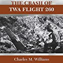 Crash of TWA Flight 260 Audiobook by Charles M. Williams Narrated by Scott R. Pollak