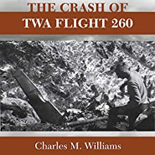 Crash of TWA Flight 260 (       UNABRIDGED) by Charles M. Williams Narrated by Scott R. Pollak