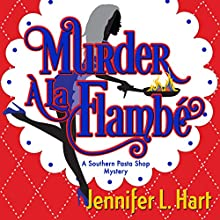 Murder á la Flambé: Southern Pasta Shop Mysteries Book 2 (       UNABRIDGED) by Jennifer L. Hart Narrated by Suzanne Cerreta