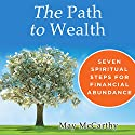 The Path to Wealth: Seven Spiritual Steps for Financial Abundance (       UNABRIDGED) by May McCarthy Narrated by Rosemary Benson