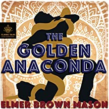 The Golden Anaconda (       UNABRIDGED) by Elmer Brown Mason Narrated by B.J. Harrison