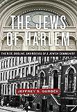 "Jeffrey Gurock, ""The Jews of Harlem: The Rise, Decline, and Revival of a Jewish Community"" (NYU Press, 2016)"