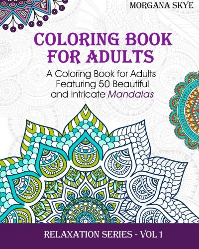Adult Coloring Book: Coloring Book For Adults Featuring 50 Beautiful and Intricate Mandalas: Volume 1 (Relaxation Series)
