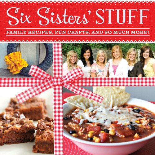 Image of Six Sisters' Stuff: Family Recipes, Fun Crafts, and So Much More
