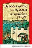 Der K�nig der purpurnen Stadt: Historischer Roman (Allgemeine Reihe. Bastei L�bbe Taschenb�cher) (German Edition)
