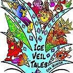 The Ice Veil Tales, Volume One | Ora Munter
